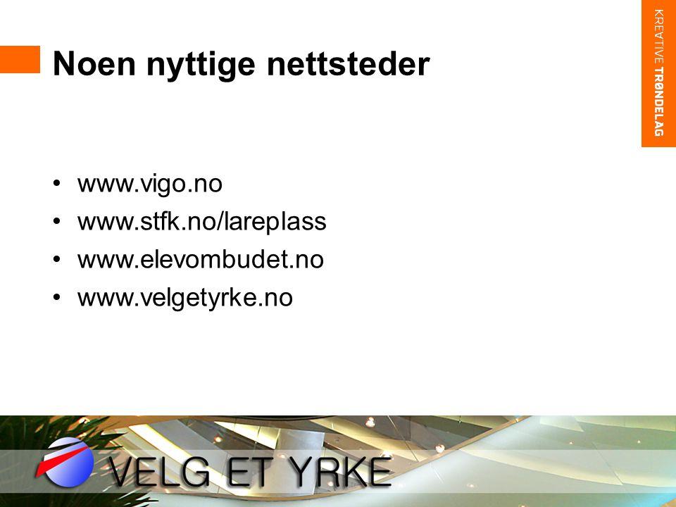 Noen nyttige nettsteder •www.vigo.no •www.stfk.no/lareplass •www.elevombudet.no •www.velgetyrke.no