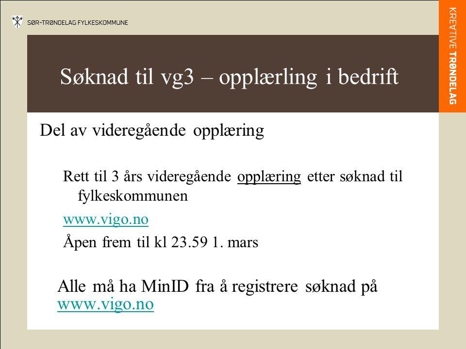 Søknad til vg3 – opplærling i bedrift Del av videregående opplæring Rett til 3 års videregående opplæring etter søknad til fylkeskommunen www.vigo.no