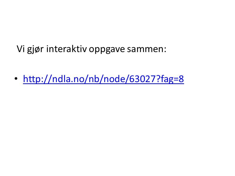 Vi gjør interaktiv oppgave sammen: • http://ndla.no/nb/node/63027?fag=8 http://ndla.no/nb/node/63027?fag=8