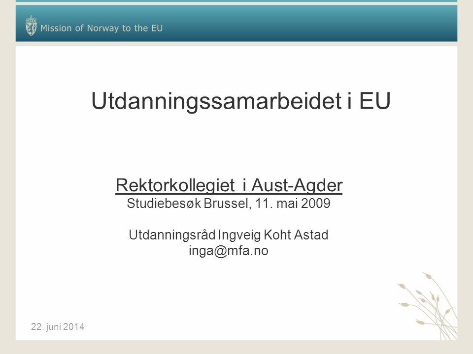 22. juni 2014 Utdanningssamarbeidet i EU Rektorkollegiet i Aust-Agder Studiebesøk Brussel, 11.