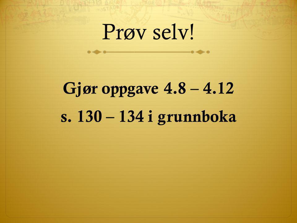 Prøv selv! Gjør oppgave 4.8 – 4.12 s. 130 – 134 i grunnboka