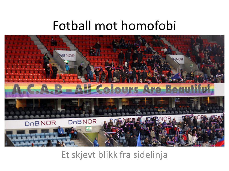 Fotball mot homofobi Et skjevt blikk fra sidelinja