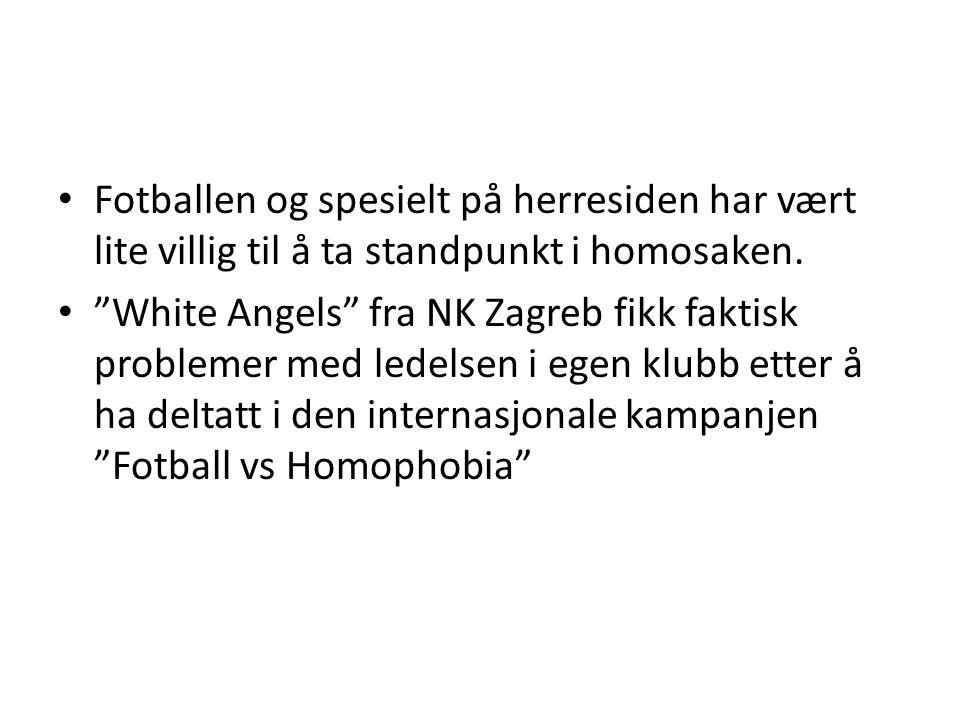"""• Fotballen og spesielt på herresiden har vært lite villig til å ta standpunkt i homosaken. • """"White Angels"""" fra NK Zagreb fikk faktisk problemer med"""