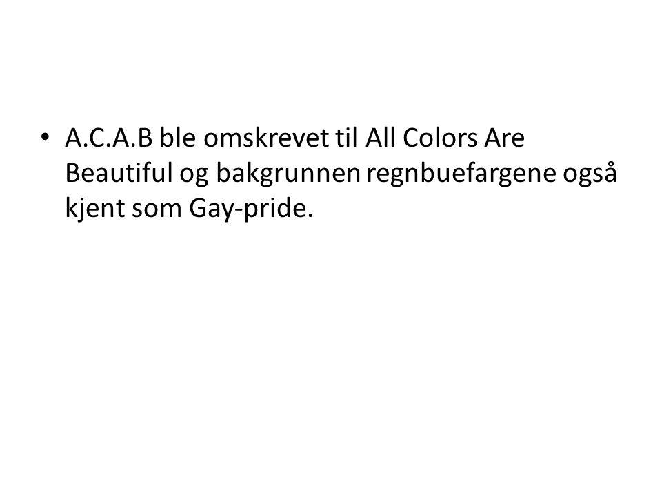 • A.C.A.B ble omskrevet til All Colors Are Beautiful og bakgrunnen regnbuefargene også kjent som Gay-pride.