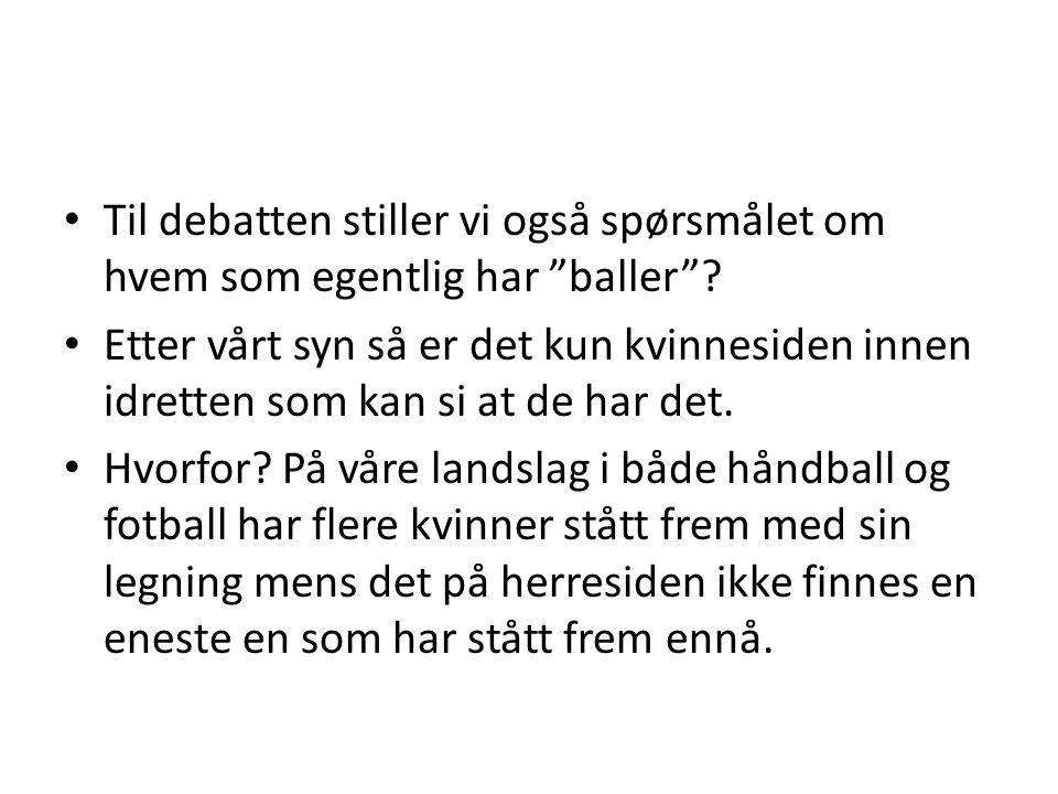 """• Til debatten stiller vi også spørsmålet om hvem som egentlig har """"baller""""? • Etter vårt syn så er det kun kvinnesiden innen idretten som kan si at d"""