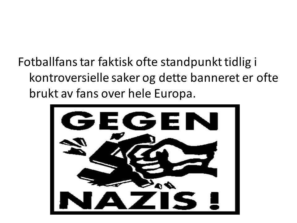 Fotballfans tar faktisk ofte standpunkt tidlig i kontroversielle saker og dette banneret er ofte brukt av fans over hele Europa.