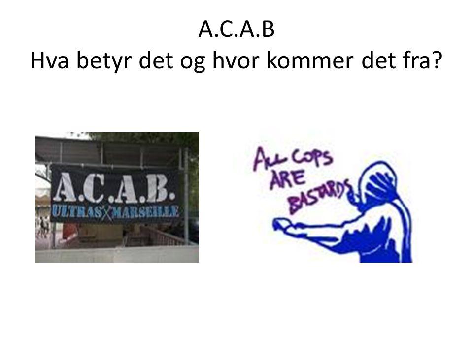 A.C.A.B Hva betyr det og hvor kommer det fra