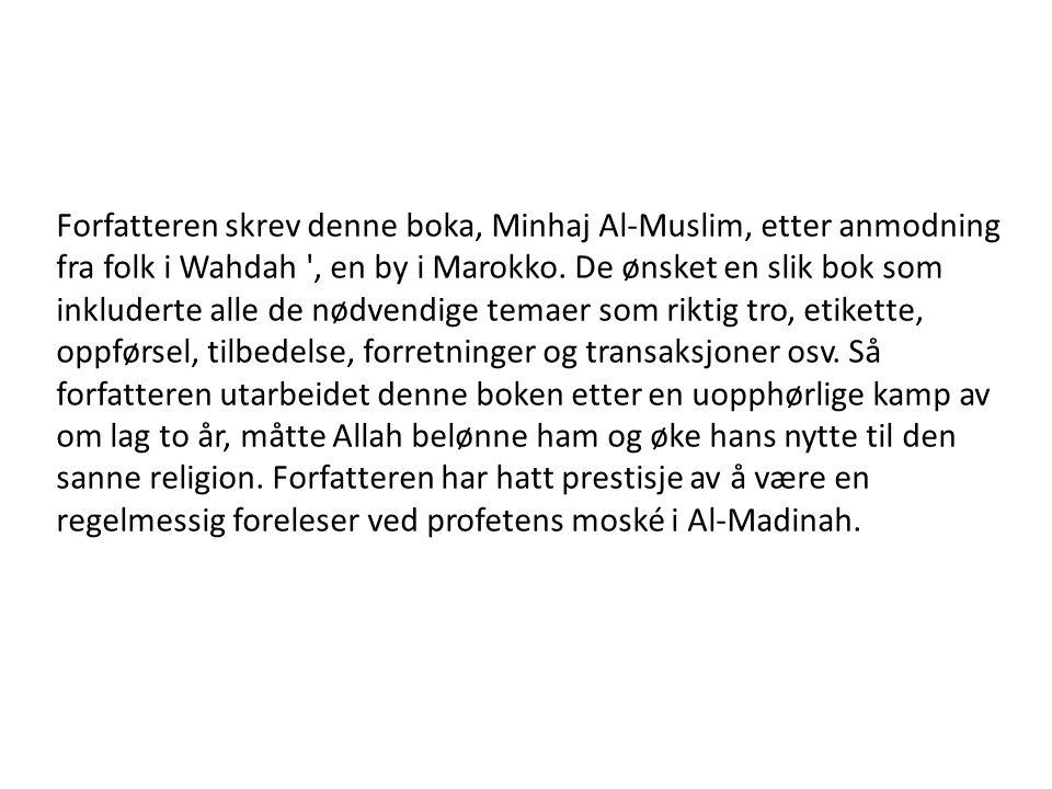 Forfatteren skrev denne boka, Minhaj Al-Muslim, etter anmodning fra folk i Wahdah ', en by i Marokko. De ønsket en slik bok som inkluderte alle de nød