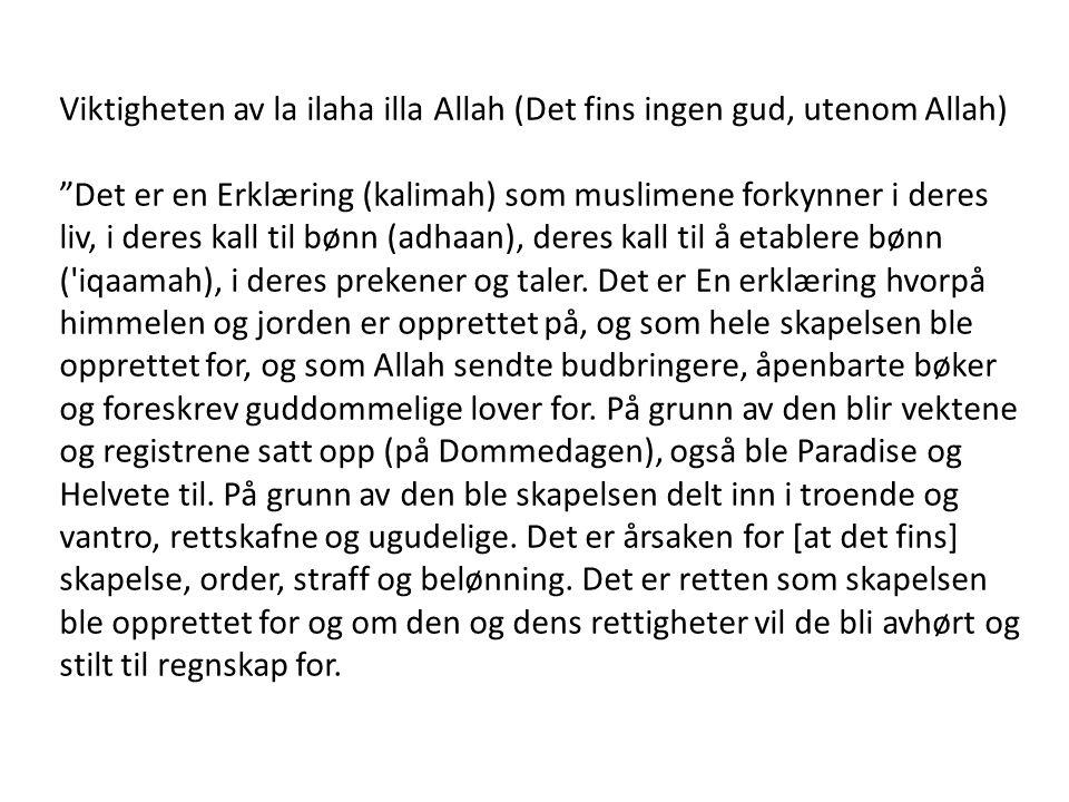 """Viktigheten av la ilaha illa Allah (Det fins ingen gud, utenom Allah) """"Det er en Erklæring (kalimah) som muslimene forkynner i deres liv, i deres kall"""