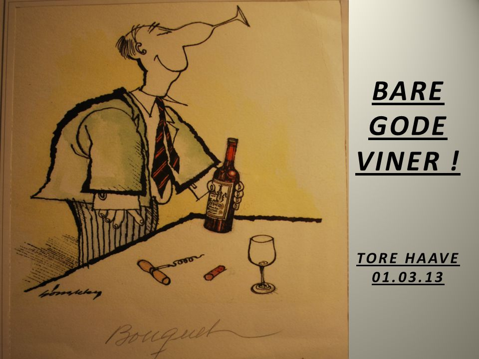 BARE GODE VINER ! TORE HAAVE 01.03.13