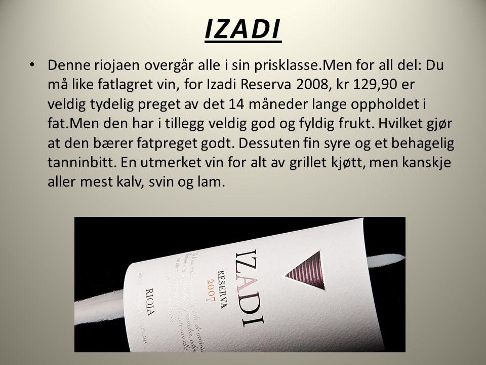 IZADI • Denne riojaen overgår alle i sin prisklasse.Men for all del: Du må like fatlagret vin, for Izadi Reserva 2008, kr 129,90 er veldig tydelig preget av det 14 måneder lange oppholdet i fat.Men den har i tillegg veldig god og fyldig frukt.