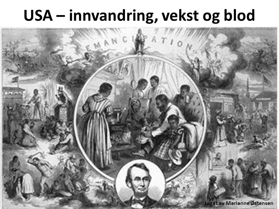 USA – innvandring, vekst og blod Laget av Marianne Østensen