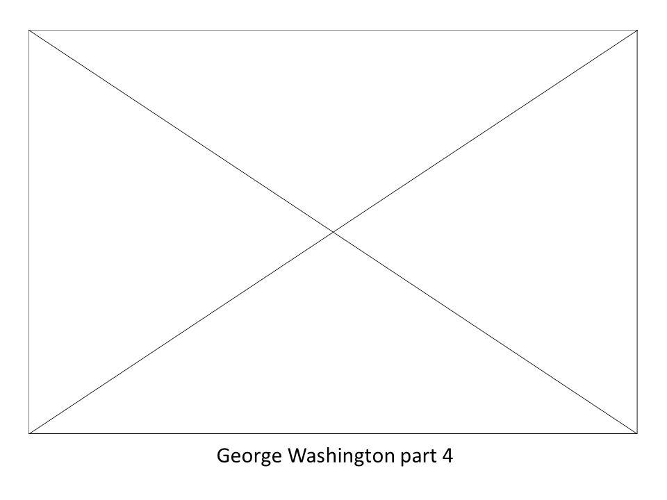 George Washington part 4