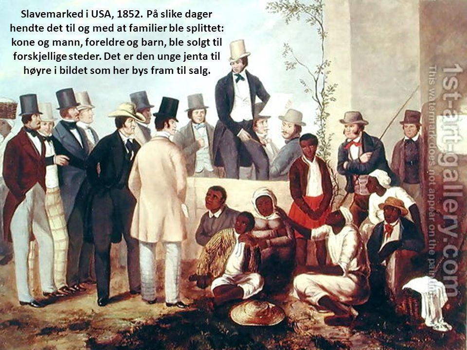 Slavemarked i USA, 1852. På slike dager hendte det til og med at familier ble splittet: kone og mann, foreldre og barn, ble solgt til forskjellige ste