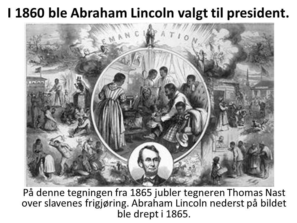 I 1860 ble Abraham Lincoln valgt til president. På denne tegningen fra 1865 jubler tegneren Thomas Nast over slavenes frigjøring. Abraham Lincoln nede