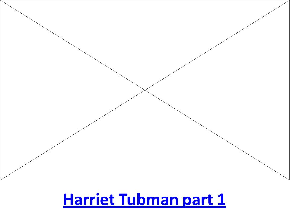 Harriet Tubman part 1