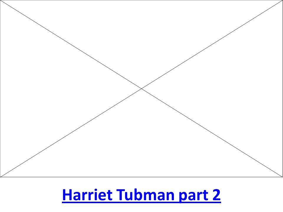 Harriet Tubman part 2