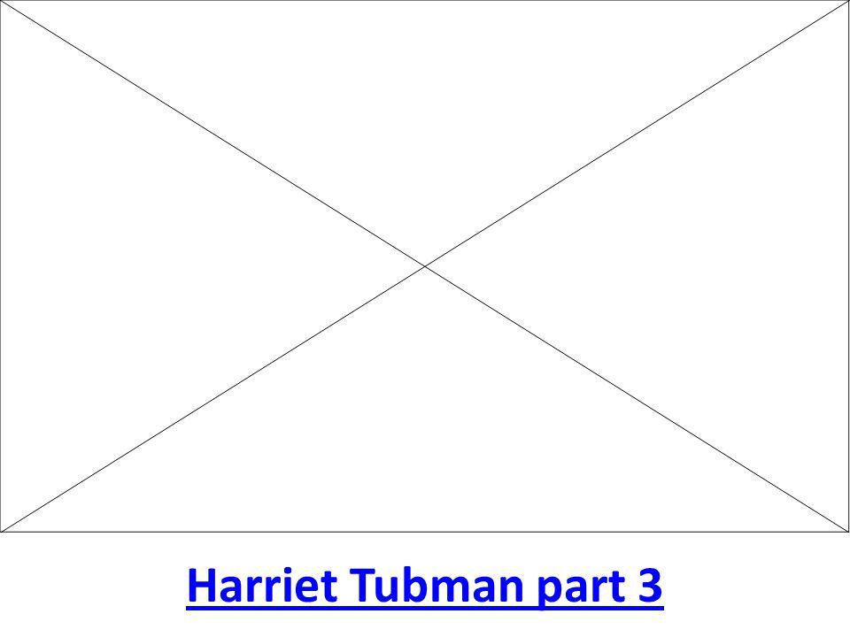 Harriet Tubman part 3