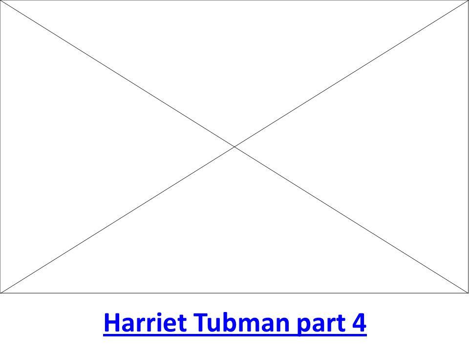 Harriet Tubman part 4
