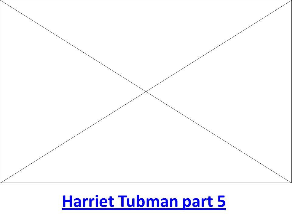 Harriet Tubman part 5