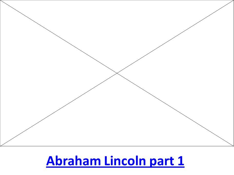 Abraham Lincoln part 1