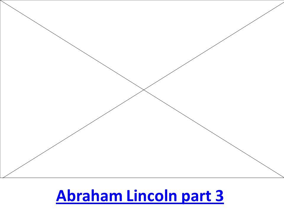 Abraham Lincoln part 3