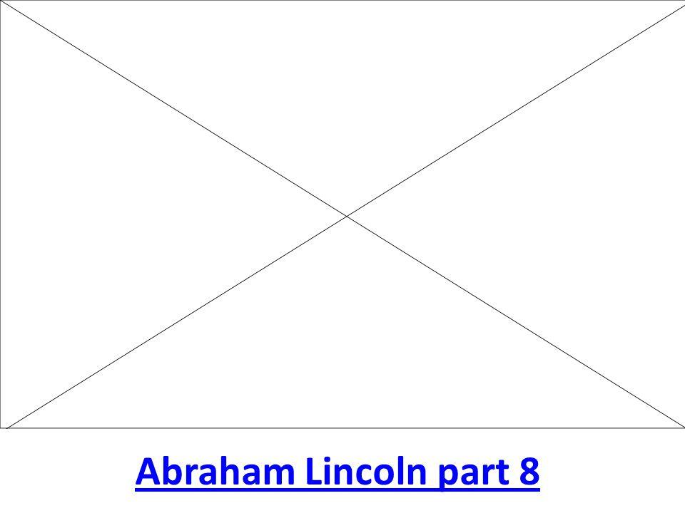 Abraham Lincoln part 8