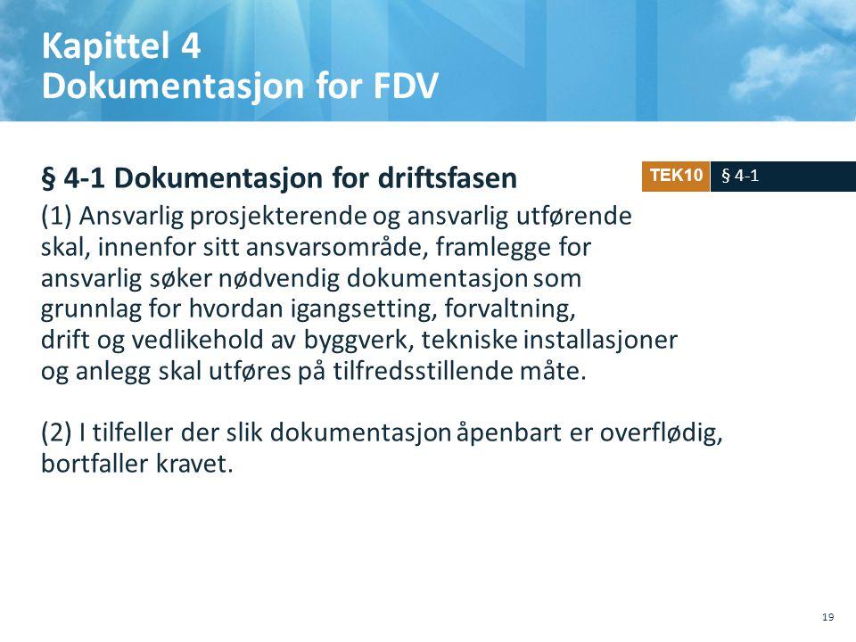 Kapittel 4 Dokumentasjon for FDV § 4-1 Dokumentasjon for driftsfasen (1) Ansvarlig prosjekterende og ansvarlig utførende skal, innenfor sitt ansvarsom