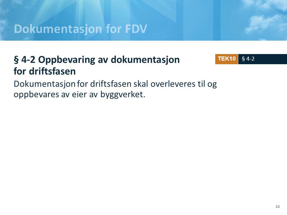 Dokumentasjon for FDV § 4-2 Oppbevaring av dokumentasjon for driftsfasen Dokumentasjon for driftsfasen skal overleveres til og oppbevares av eier av b
