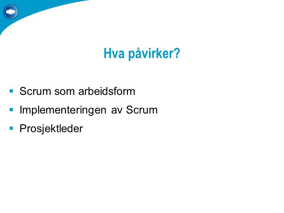 Hva påvirker  Scrum som arbeidsform  Implementeringen av Scrum  Prosjektleder