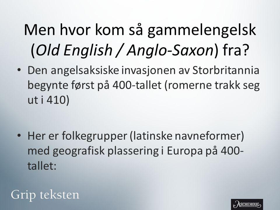 Men hvor kom så gammelengelsk (Old English / Anglo-Saxon) fra.