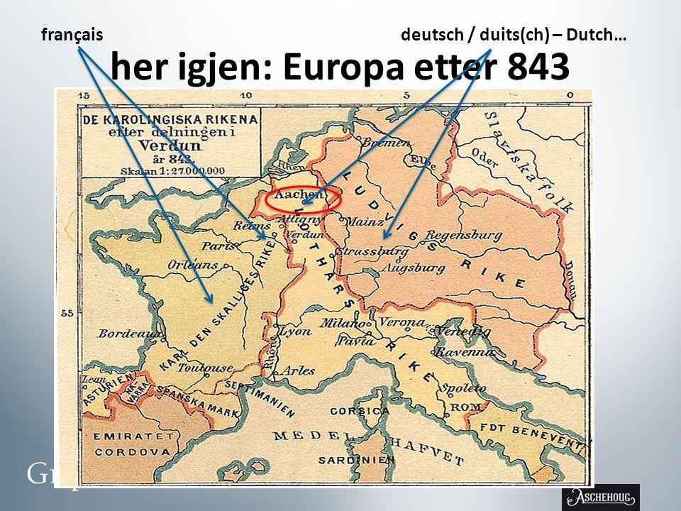 her igjen: Europa etter 843 françaisdeutsch / duits(ch) – Dutch…