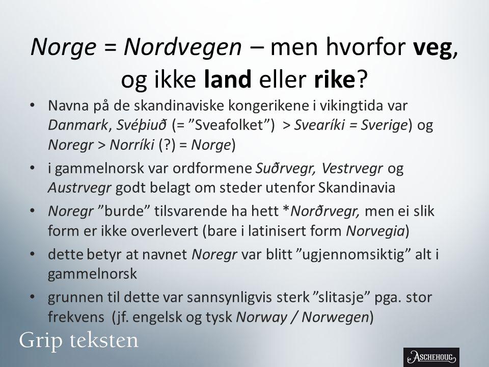 Norge = Nordvegen – men hvorfor veg, og ikke land eller rike.
