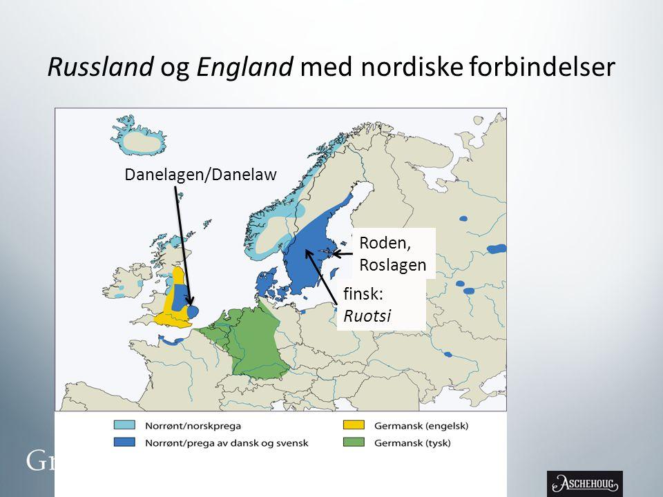 Russland og England med nordiske forbindelser Roden, Roslagen finsk: Ruotsi Danelagen/Danelaw