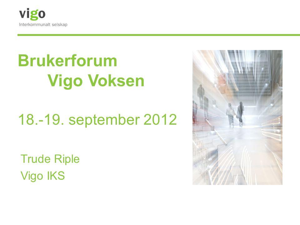 Brukerforum Vigo Voksen 18.-19. september 2012 Trude Riple Vigo IKS