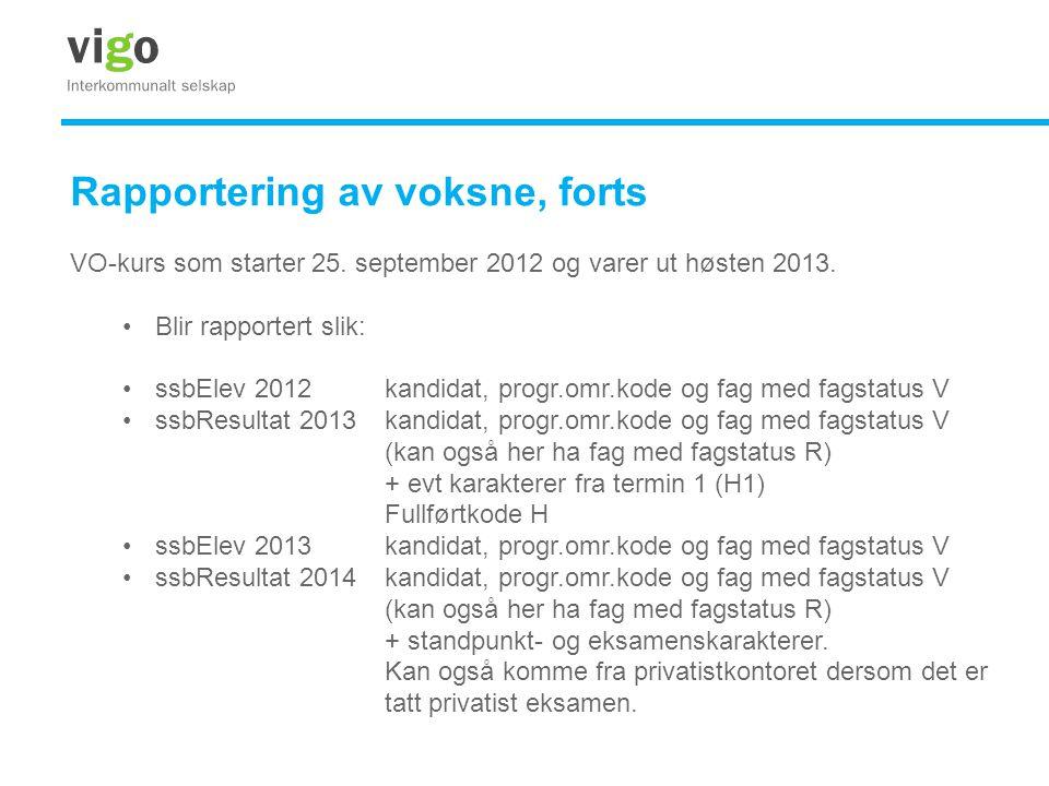 Rapportering av voksne, forts VO-kurs som starter 25. september 2012 og varer ut høsten 2013. •Blir rapportert slik: •ssbElev 2012kandidat, progr.omr.