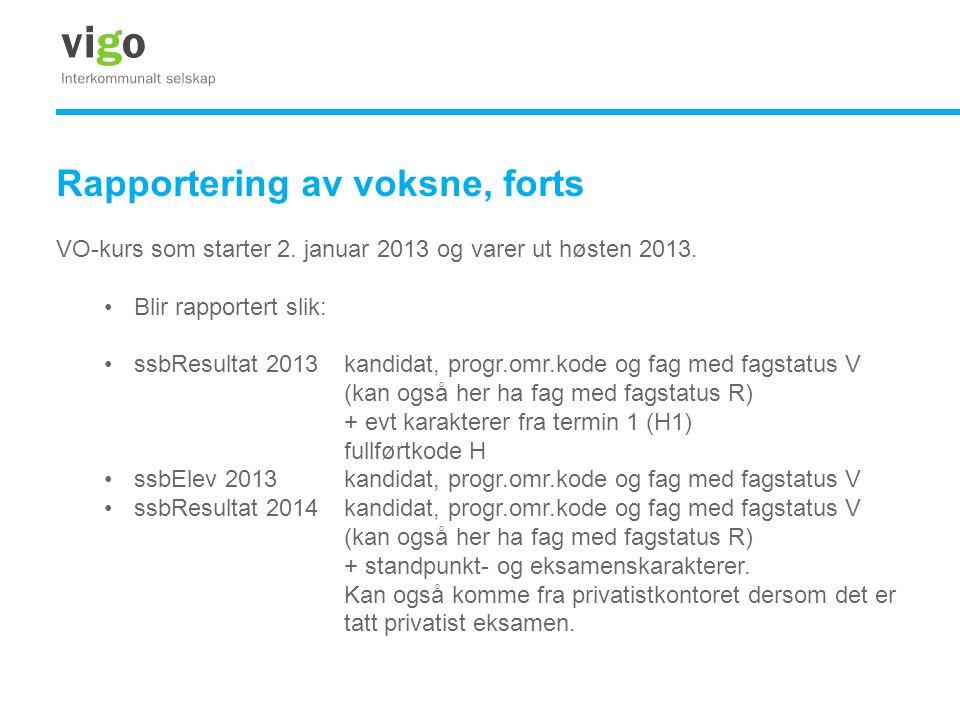 Rapportering av voksne, forts VO-kurs som starter 2. januar 2013 og varer ut høsten 2013. •Blir rapportert slik: •ssbResultat 2013kandidat, progr.omr.