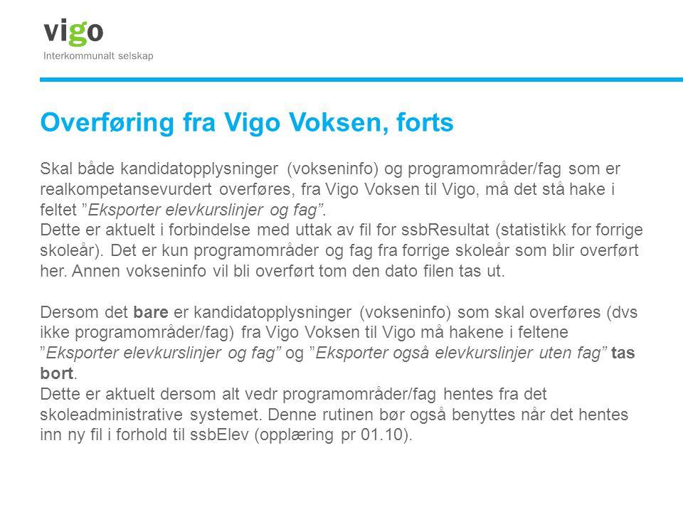 Overføring fra Vigo Voksen, forts Skal både kandidatopplysninger (vokseninfo) og programområder/fag som er realkompetansevurdert overføres, fra Vigo V