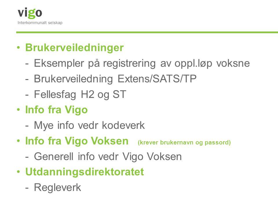 •Brukerveiledninger -Eksempler på registrering av oppl.løp voksne -Brukerveiledning Extens/SATS/TP -Fellesfag H2 og ST •Info fra Vigo -Mye info vedr k