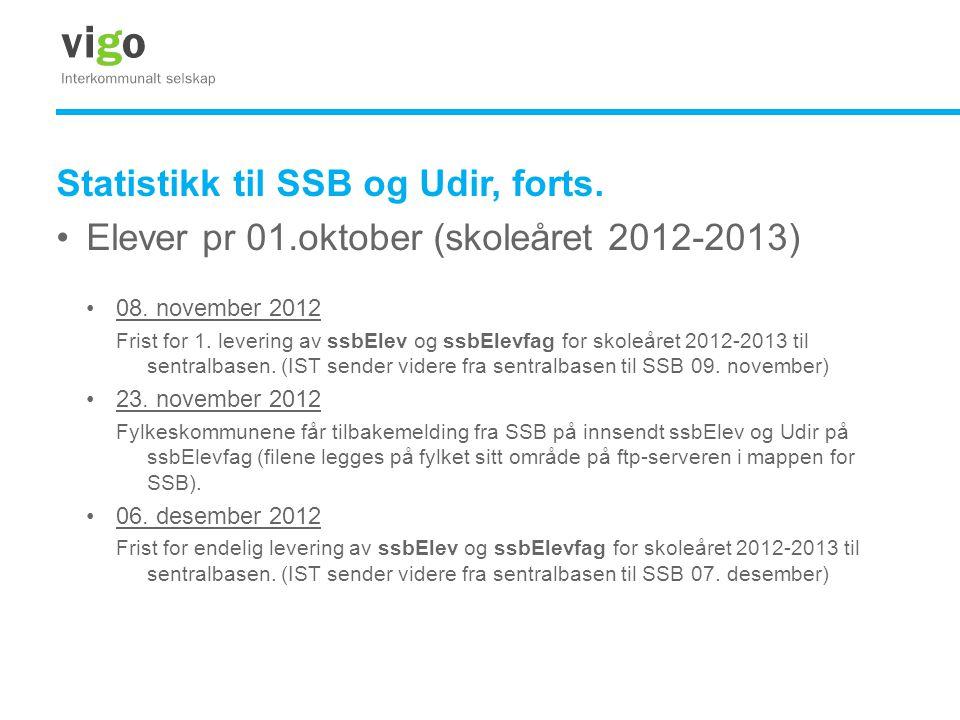 Statistikk til SSB og Udir, forts. •Elever pr 01.oktober (skoleåret 2012-2013) •08. november 2012 Frist for 1. levering av ssbElev og ssbElevfag for s