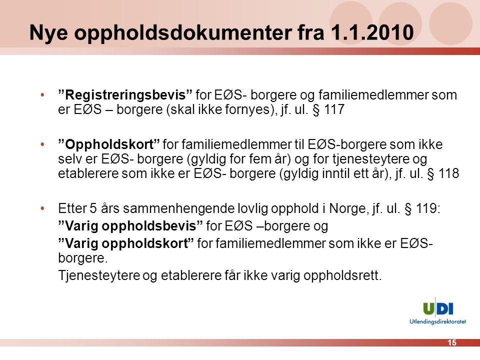15 Nye oppholdsdokumenter fra 1.1.2010 • Registreringsbevis for EØS- borgere og familiemedlemmer som er EØS – borgere (skal ikke fornyes), jf.