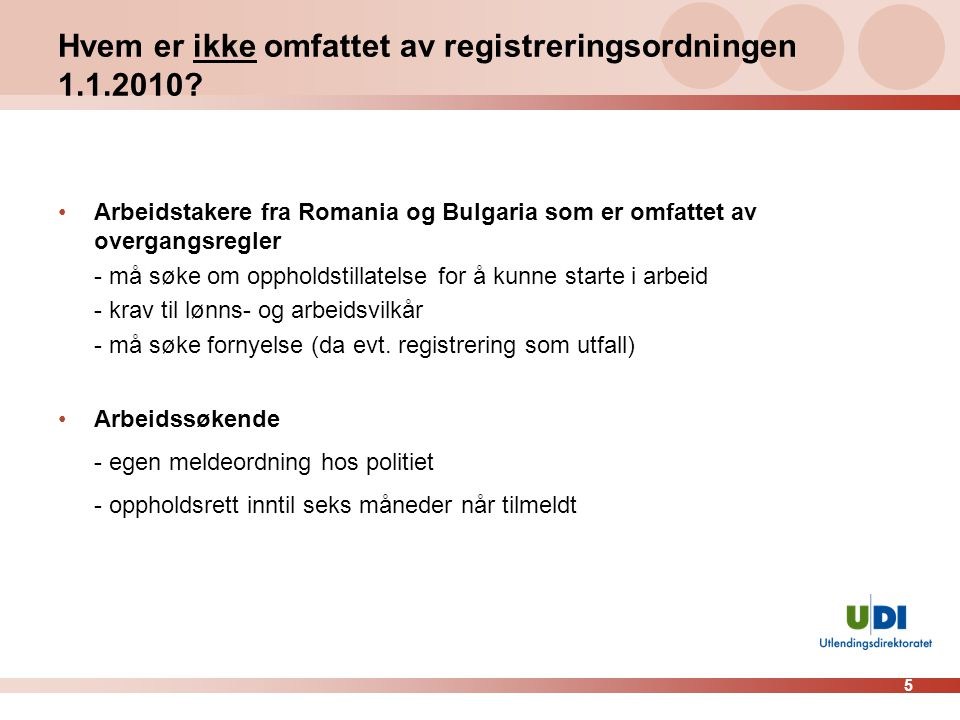 5 Hvem er ikke omfattet av registreringsordningen 1.1.2010? •Arbeidstakere fra Romania og Bulgaria som er omfattet av overgangsregler - må søke om opp