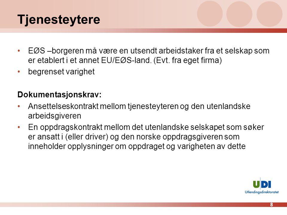 8 Tjenesteytere •EØS –borgeren må være en utsendt arbeidstaker fra et selskap som er etablert i et annet EU/EØS-land. (Evt. fra eget firma) •begrenset