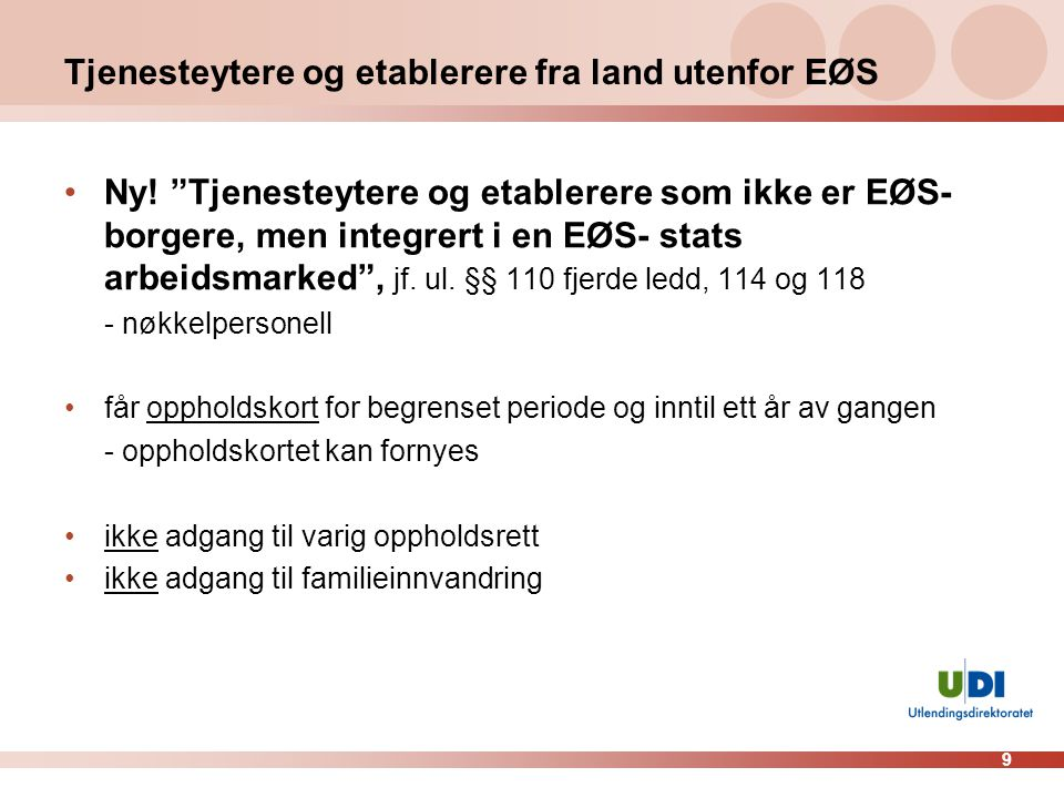 """9 Tjenesteytere og etablerere fra land utenfor EØS •Ny! """"Tjenesteytere og etablerere som ikke er EØS- borgere, men integrert i en EØS- stats arbeidsma"""