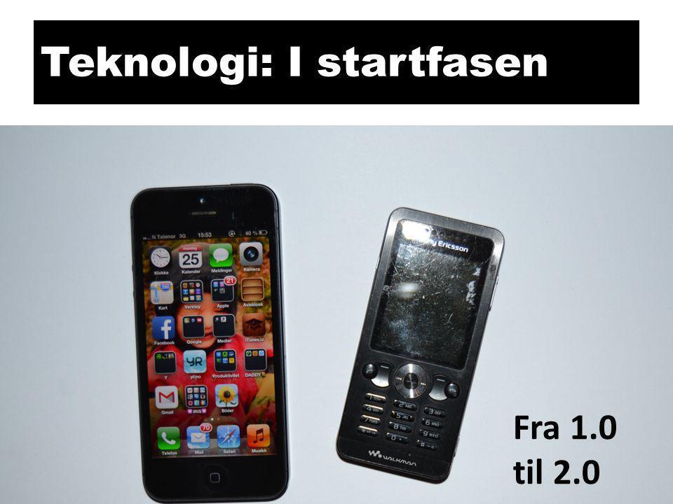 Teknologi: I startfasen Fra 1.0 til 2.0