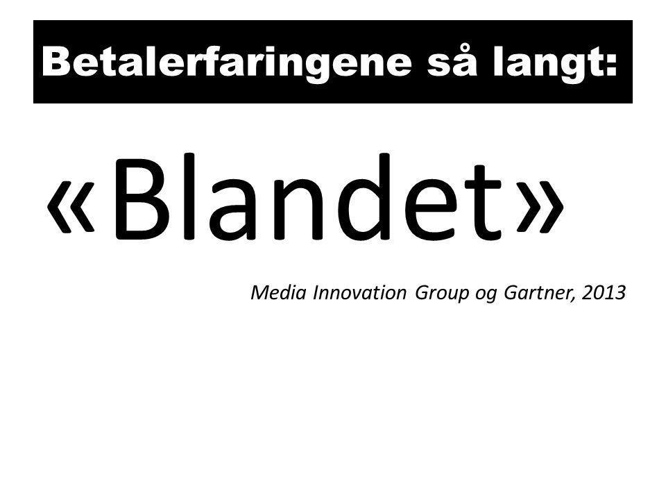 Betalerfaringene så langt: «Blandet» Media Innovation Group og Gartner, 2013