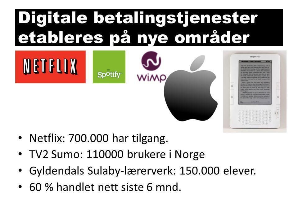 Digitale betalingstjenester etableres på nye områder • Netflix: 700.000 har tilgang. • TV2 Sumo: 110000 brukere i Norge • Gyldendals Sulaby-lærerverk: