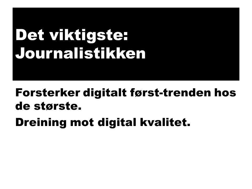 Det viktigste: Journalistikken Forsterker digitalt først-trenden hos de største. Dreining mot digital kvalitet.