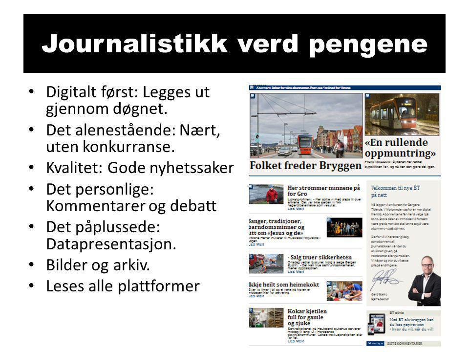 Journalistikk verd pengene • Digitalt først: Legges ut gjennom døgnet. • Det alenestående: Nært, uten konkurranse. • Kvalitet: Gode nyhetssaker • Det