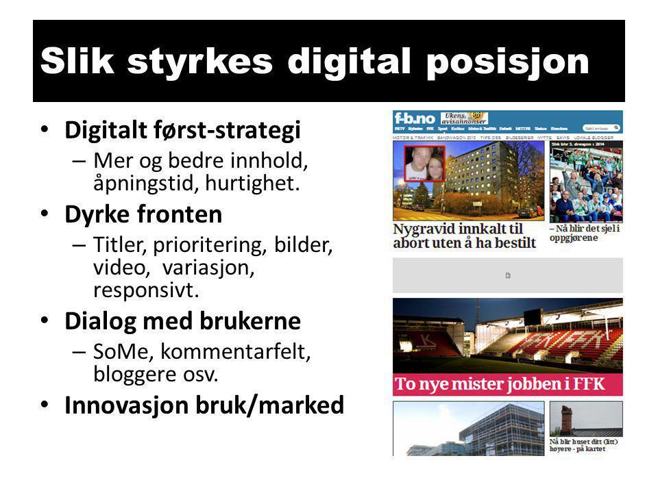 Slik styrkes digital posisjon • Digitalt først-strategi – Mer og bedre innhold, åpningstid, hurtighet. • Dyrke fronten – Titler, prioritering, bilder,